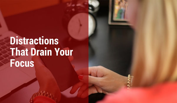 4 Distractions That Drain Your Focus On Your Goals